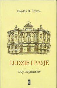 Okładka książki Ludzie i pasje rody inżynierskie Bogdan R. Brózda Łośgraf, Warszawa 2009