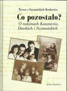 Stansław Kasznica - książka Co pozostało? O rodzinach Kaszniców, Durskich i Szymańskich. Teresa Krokowicz