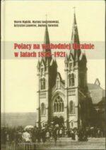 Polacy na wschodniej Ukrainie w latach 1832-1921