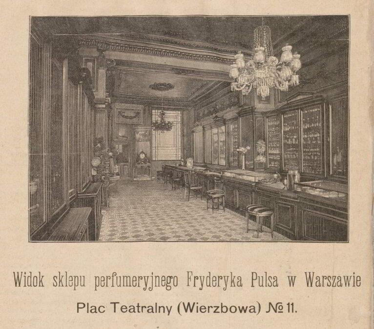 Sklep perfumeryjny Fryderyka Pulsa w Warszawie : Plac Teatralny nr 11 przy ulicy Wierzbowej